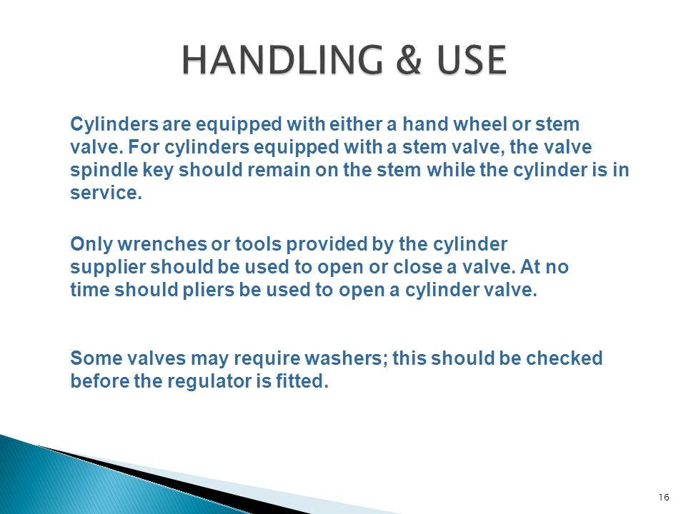 Cylinders are equipped with either a hand wheel or stem valve. For cylinders equipped with a stem valve, the valve spindle key should remain on the st