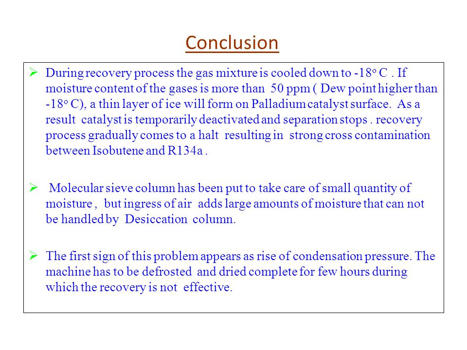 Conclusion During recovery process the gas mixture is cooled down to -18 o C.