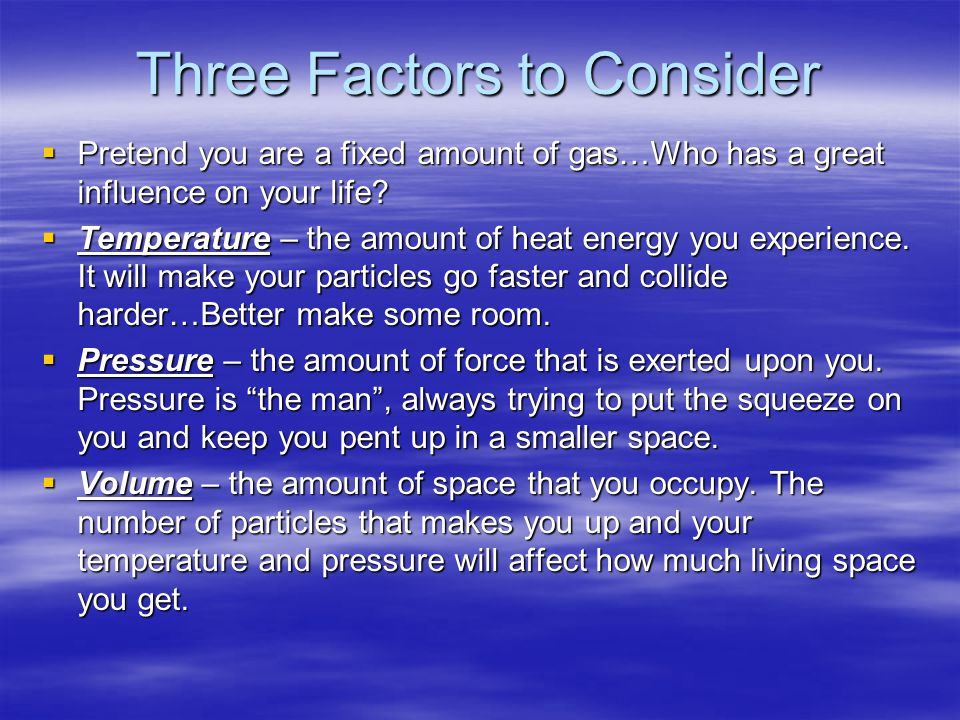 Three Factors to Consider Pretend you are a fixed amount of gas…Who has a great influence on your life.