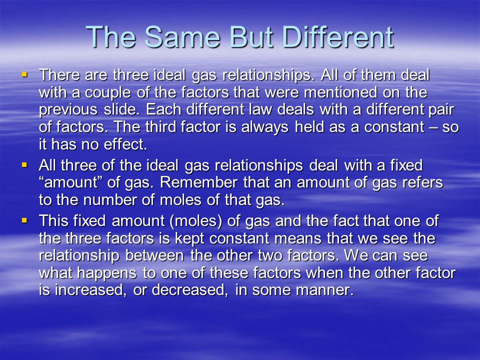 The Same But Different There are three ideal gas relationships.