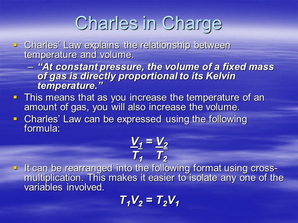 Charles in Charge Charles Law explains the relationship between temperature and volume.