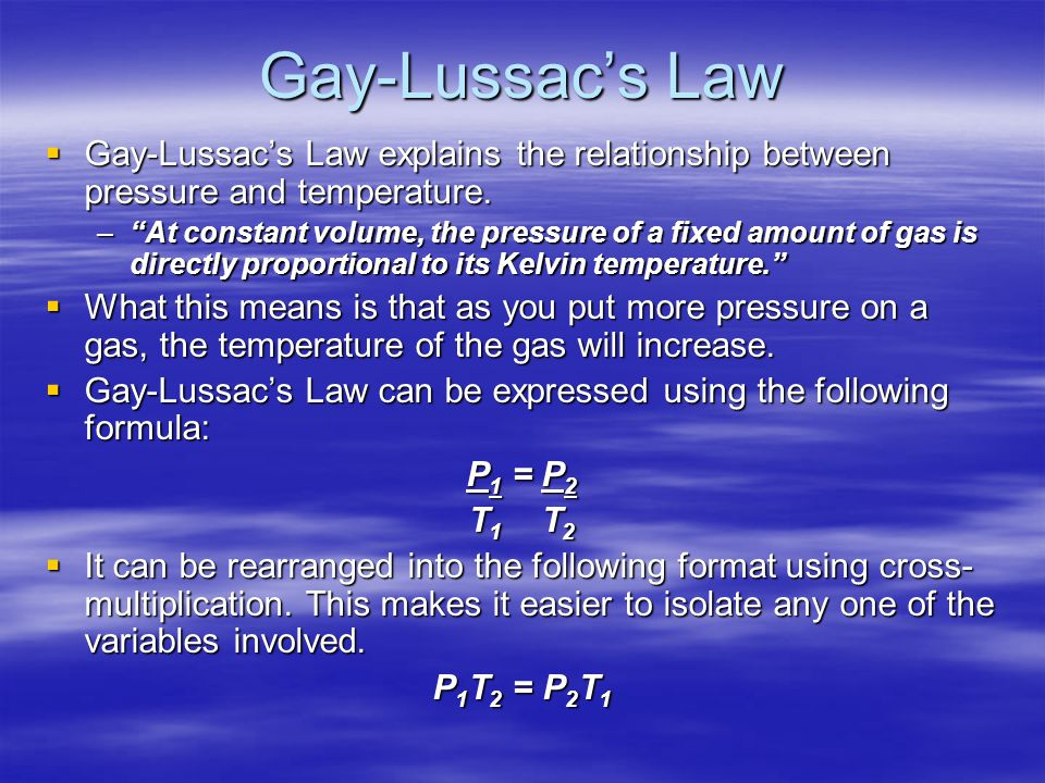 Gay-Lussacs Law Gay-Lussacs Law explains the relationship between pressure and temperature.