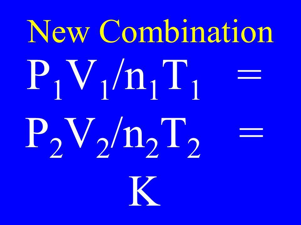 New Combination P 1 V 1 /n 1 T 1 = P 2 V 2 /n 2 T 2 = K