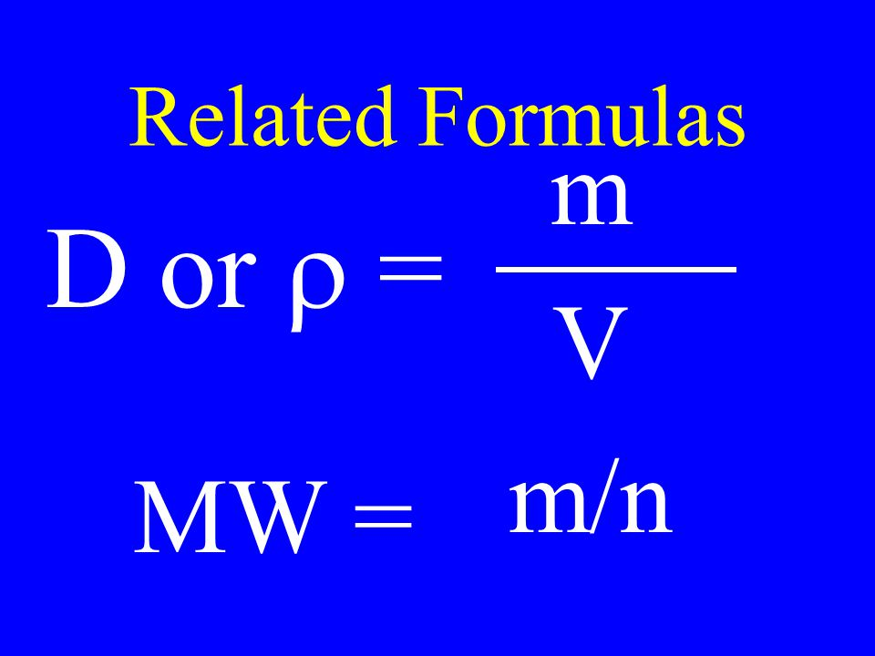 Related Formulas m V m/n D or = MW =