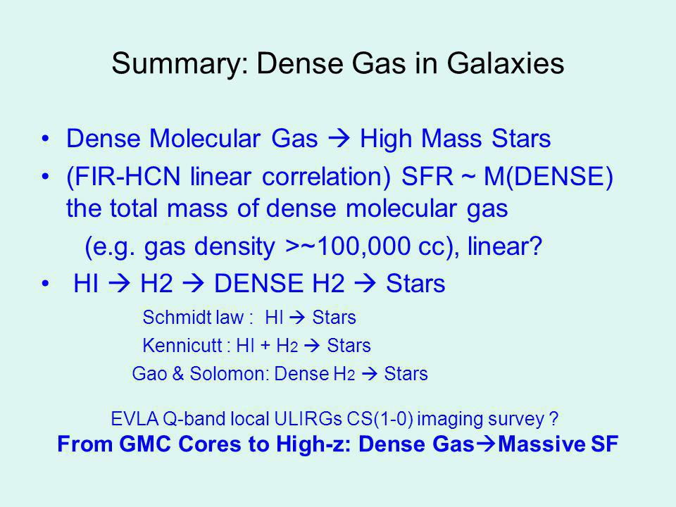 Summary: Dense Gas in Galaxies Dense Molecular Gas High Mass Stars (FIR-HCN linear correlation) SFR ~ M(DENSE) the total mass of dense molecular gas (e.g.