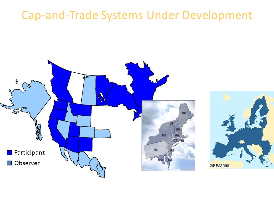 Western Climate Initiative (WCI) Regional Greenhouse Gas Initiative (RGGI, Reggie) EU Emissions Trading System (EU ETS) Cap-and-Trade Systems Under Development Participant Observer