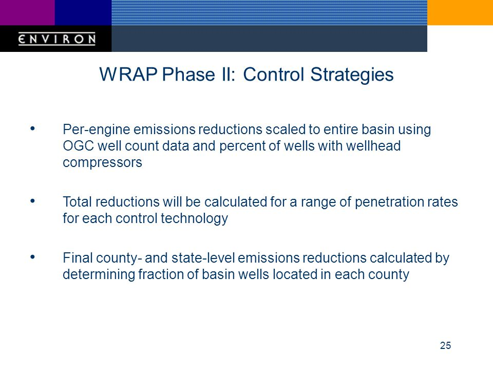 25 WRAP Phase II: Control Strategies Per-engine emissions reductions scaled to entire basin using OGC well count data and percent of wells with wellhe