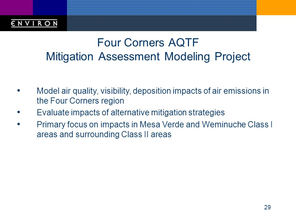 29 Four Corners AQTF Mitigation Assessment Modeling Project Model air quality, visibility, deposition impacts of air emissions in the Four Corners reg