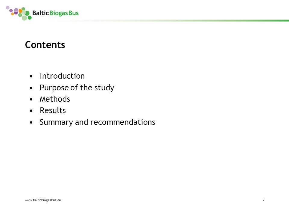 www.balticbiogasbus.eu3 Introduction This study has been prepared within the project The Baltic Biogas Bus, which is funded by the Baltic Sea Region Programme 2007-2013.