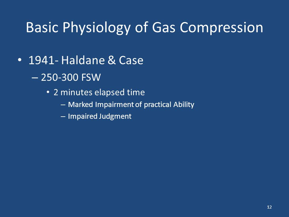 Basic Physiology of Gas Compression 1941- Haldane & Case – 250-300 FSW 2 minutes elapsed time – Marked Impairment of practical Ability – Impaired Judg
