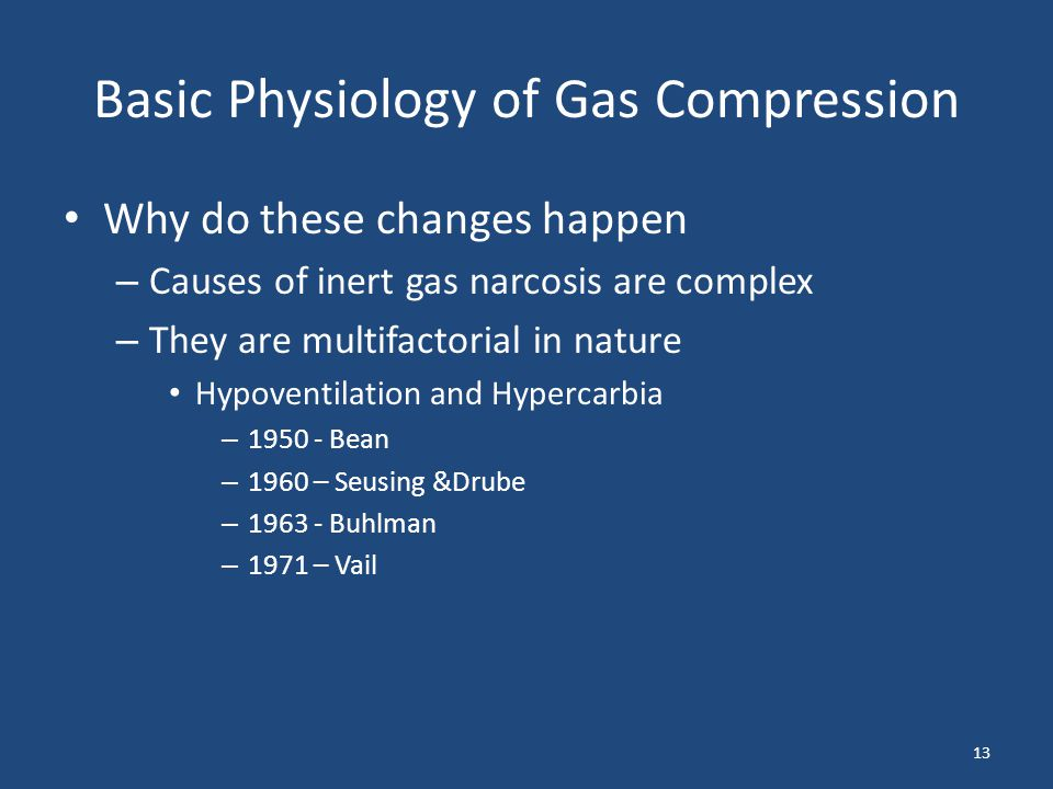 Basic Physiology of Gas Compression Why do these changes happen – Causes of inert gas narcosis are complex – They are multifactorial in nature Hypoven