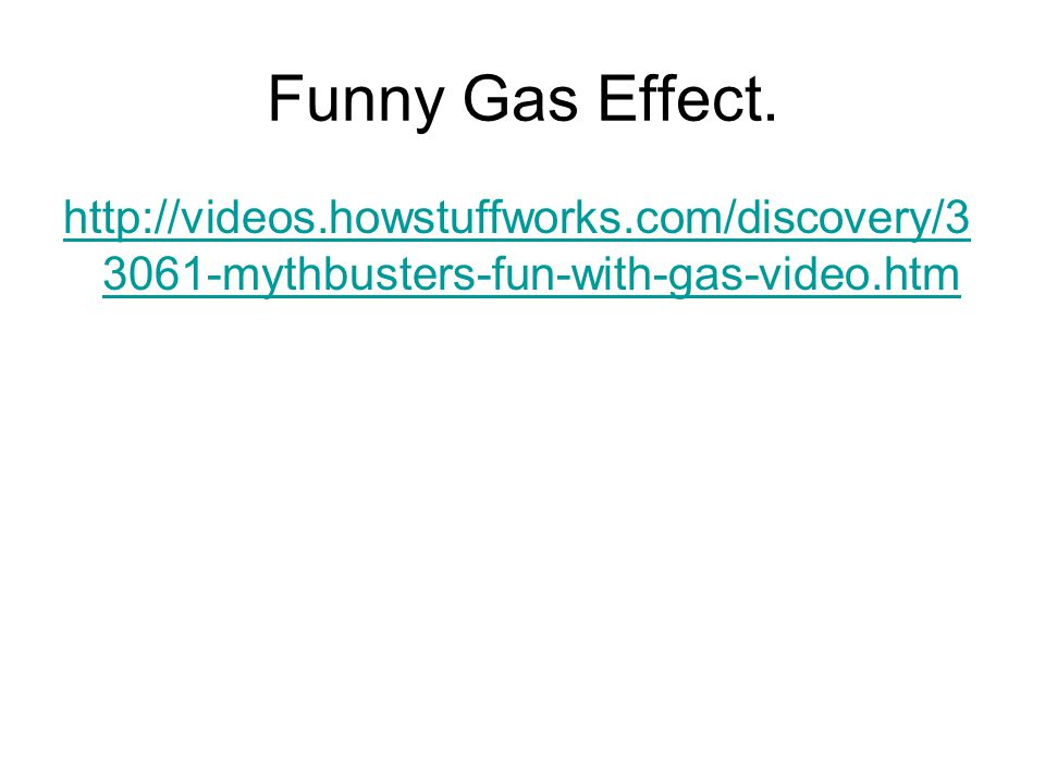 Funny Gas Effect. http://videos.howstuffworks.com/discovery/3 3061-mythbusters-fun-with-gas-video.htm