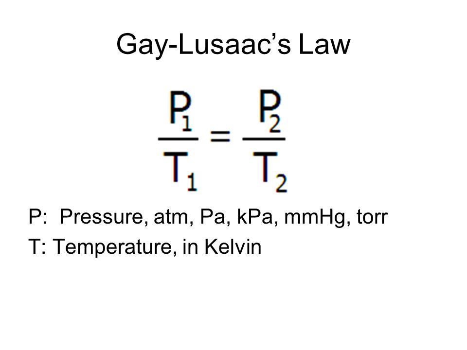 Gay-Lusaacs Law P: Pressure, atm, Pa, kPa, mmHg, torr T: Temperature, in Kelvin