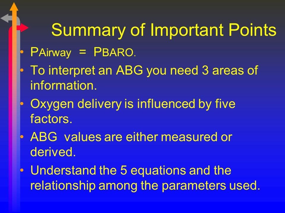 P Airway = P BARO. To interpret an ABG you need 3 areas of information. Oxygen delivery is influenced by five factors. ABG values are either measured
