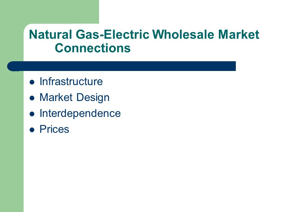 Natural Gas-Electric Wholesale Market Connections Infrastructure Market Design Interdependence Prices