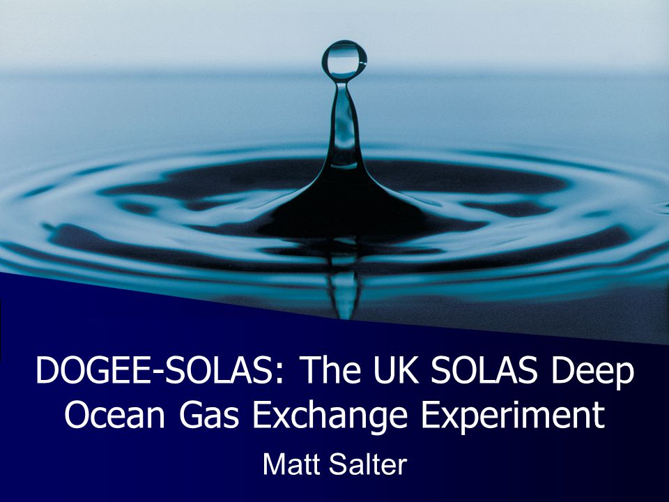 DOGEE-SOLAS: The UK SOLAS Deep Ocean Gas Exchange Experiment Matt Salter