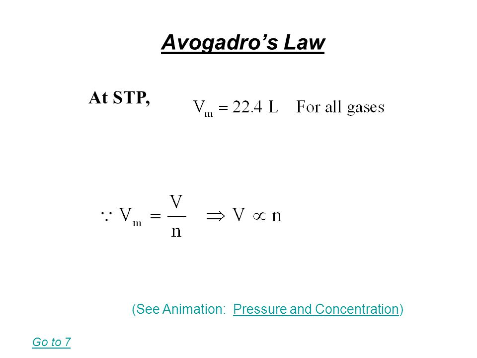 Avogadros Law (See Animation: Pressure and Concentration) Go to 7 At STP,