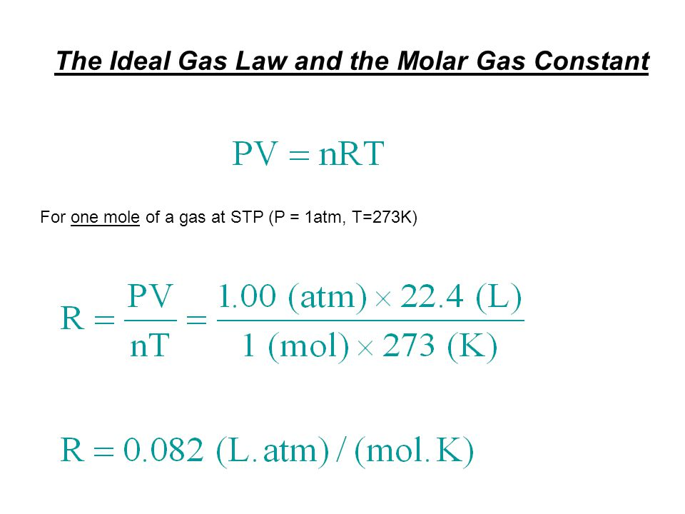 The Ideal Gas Law and the Molar Gas Constant For one mole of a gas at STP (P = 1atm, T=273K)