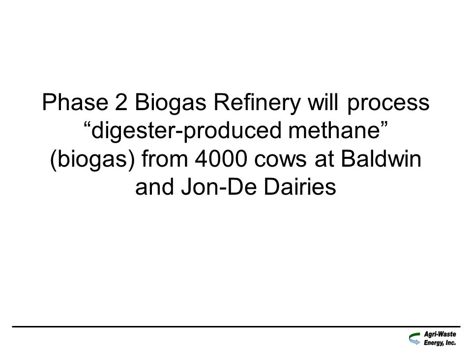 Phase 2 Biogas Refinery will process digester-produced methane (biogas) from 4000 cows at Baldwin and Jon-De Dairies