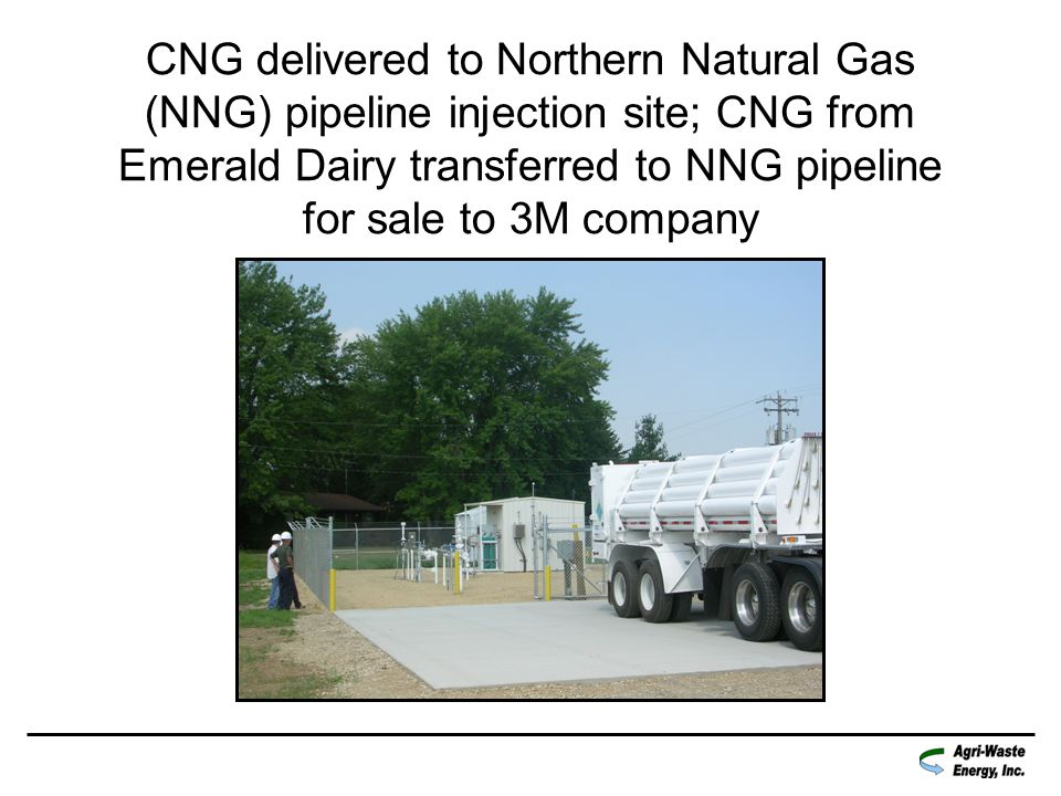 CNG delivered to Northern Natural Gas (NNG) pipeline injection site; CNG from Emerald Dairy transferred to NNG pipeline for sale to 3M company