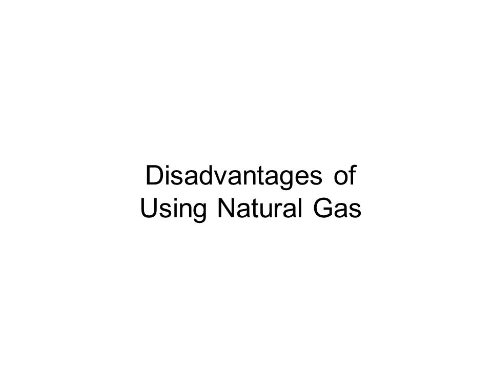Disadvantages of Using Natural Gas