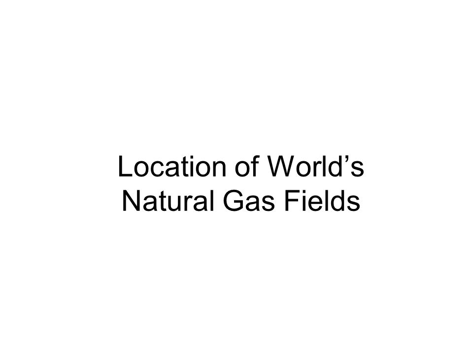 Location of Worlds Natural Gas Fields
