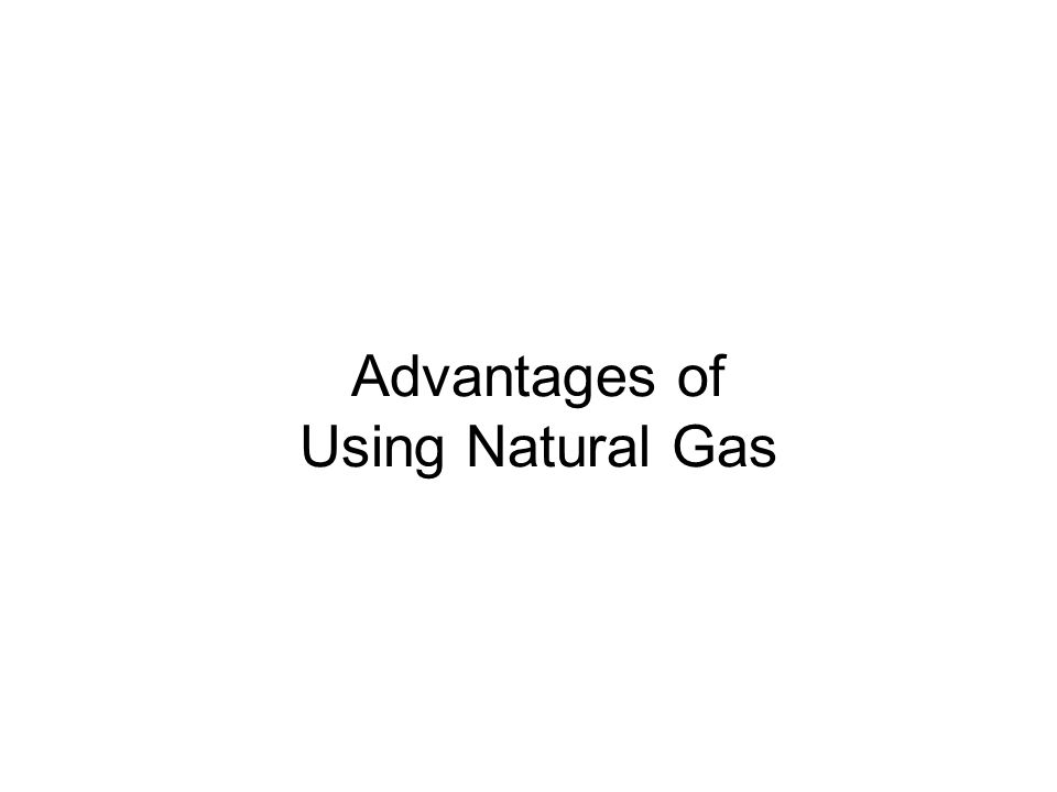 Advantages of Using Natural Gas