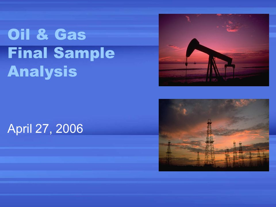 Oil & Gas Final Sample Analysis April 27, 2006
