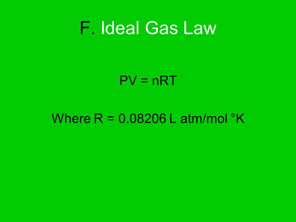 F. Ideal Gas Law PV = nRT Where R = 0.08206 L atm/mol °K