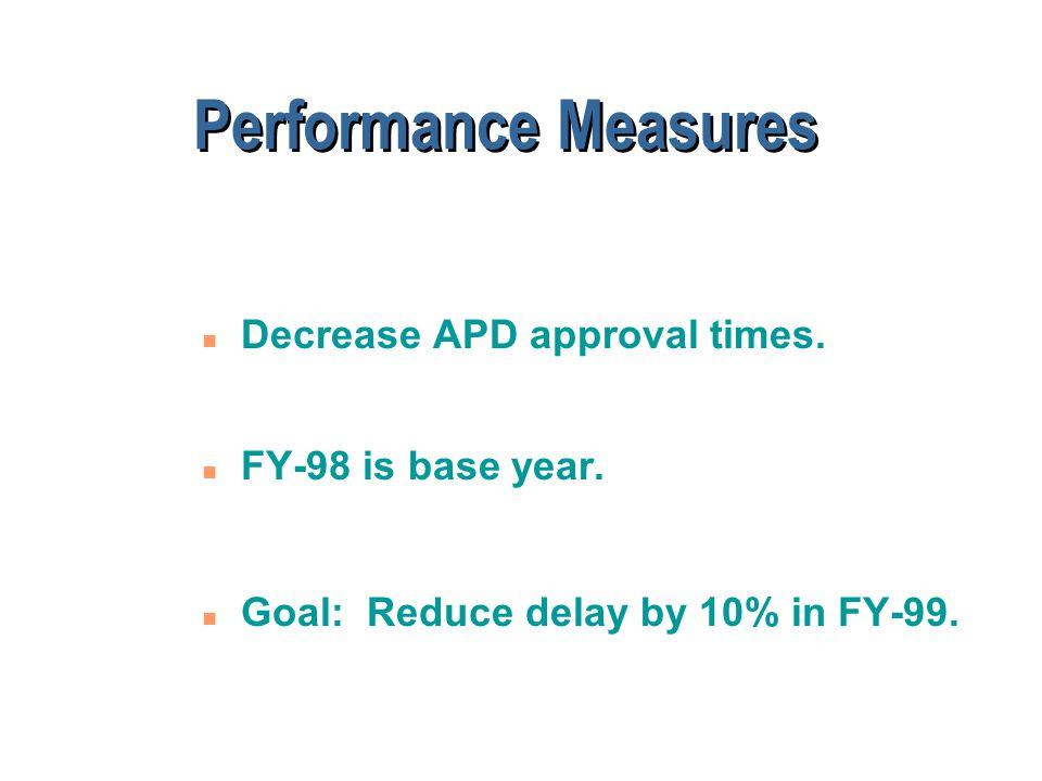 Performance Measures n Decrease APD approval times.