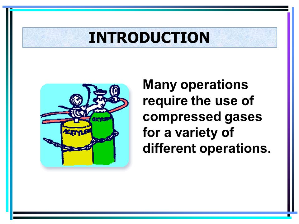 Many operations require the use of compressed gases for a variety of different operations.