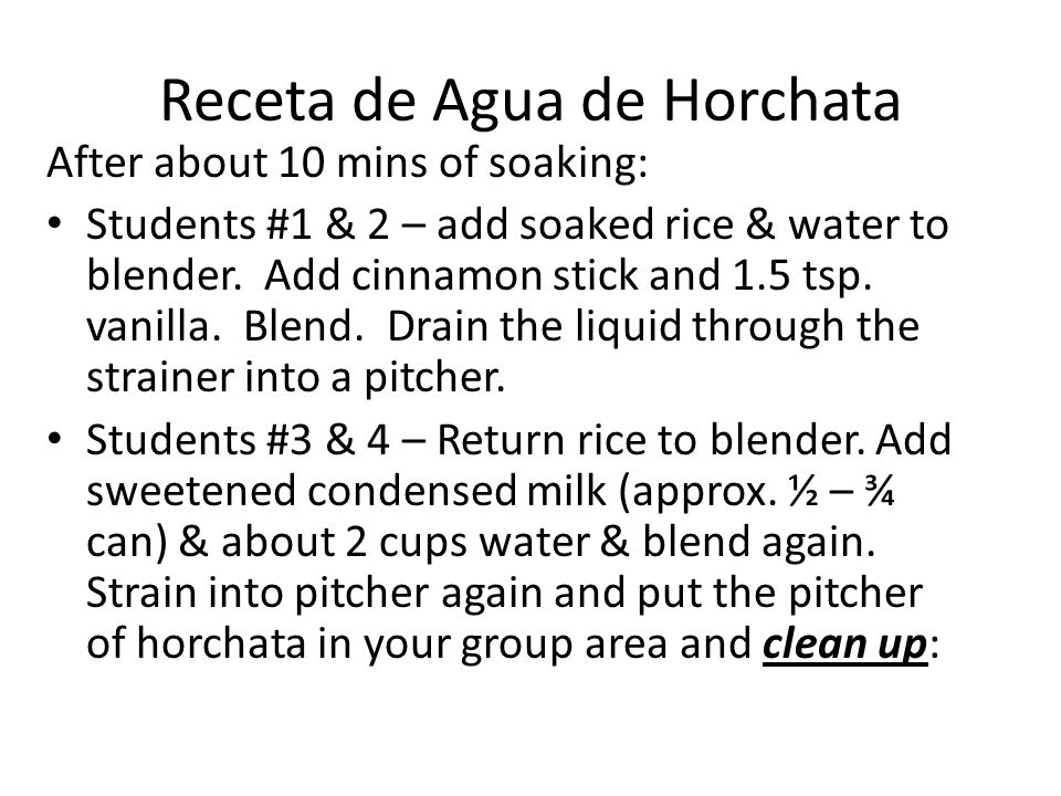 Receta de Agua de Horchata After about 10 mins of soaking: Students #1 & 2 – add soaked rice & water to blender.
