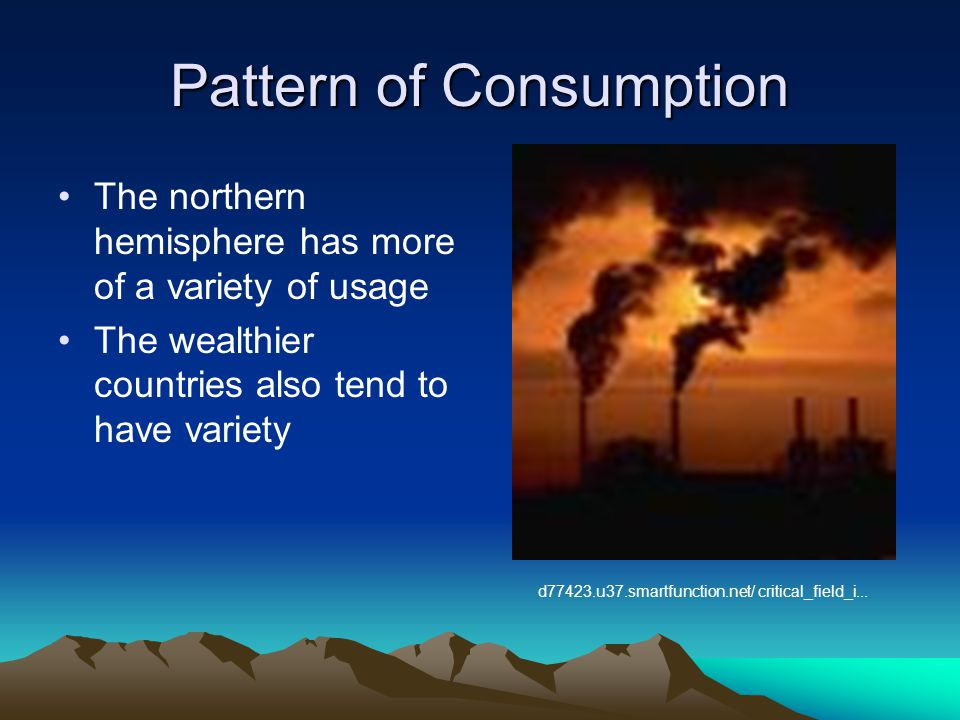 Pattern of Consumption The northern hemisphere has more of a variety of usage The wealthier countries also tend to have variety d77423.u37.smartfuncti
