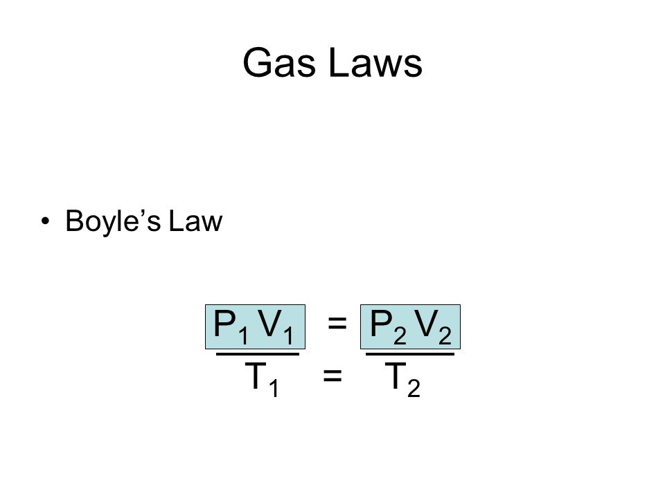 Gas Laws Boyles Law P 1 V 1 = P 2 V 2 T 1 = T 2
