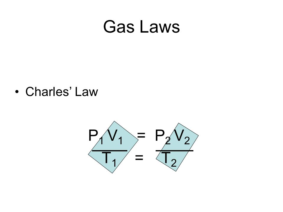 Charles Law P 1 V 1 = P 2 V 2 T 1 = T 2 Gas Laws