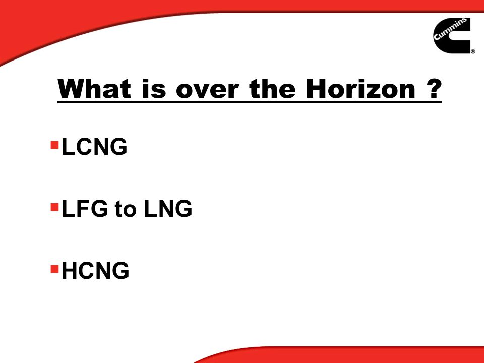 What is over the Horizon ? LCNG LFG to LNG HCNG