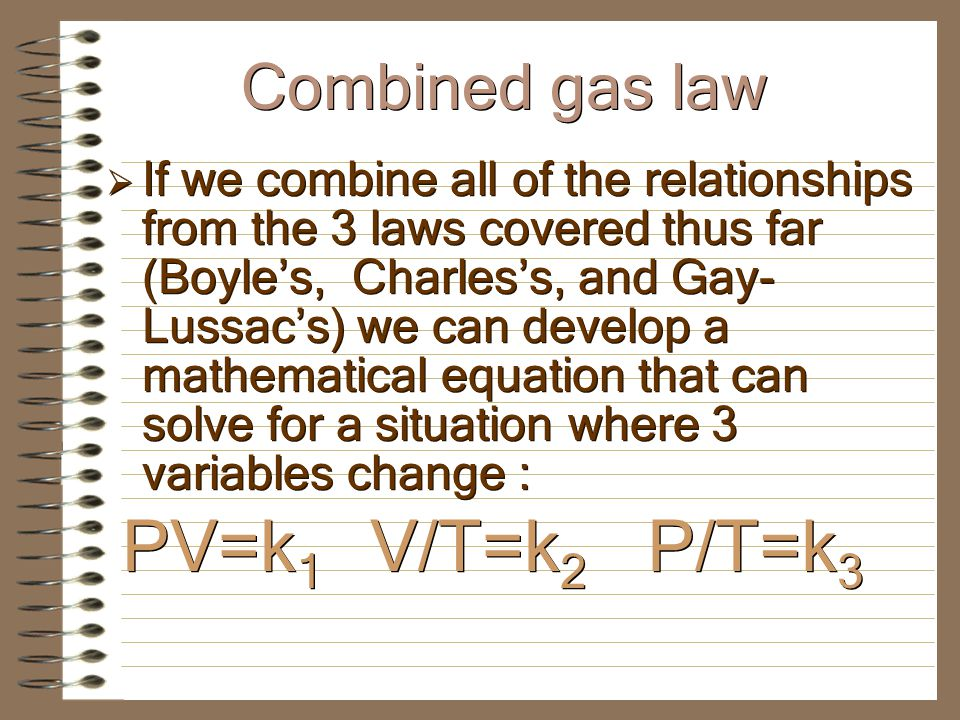Gay-Lussacs law: In a fixed amount of gas the Temperature of the gas is directly proportional to its Presure when the volume remains constant.