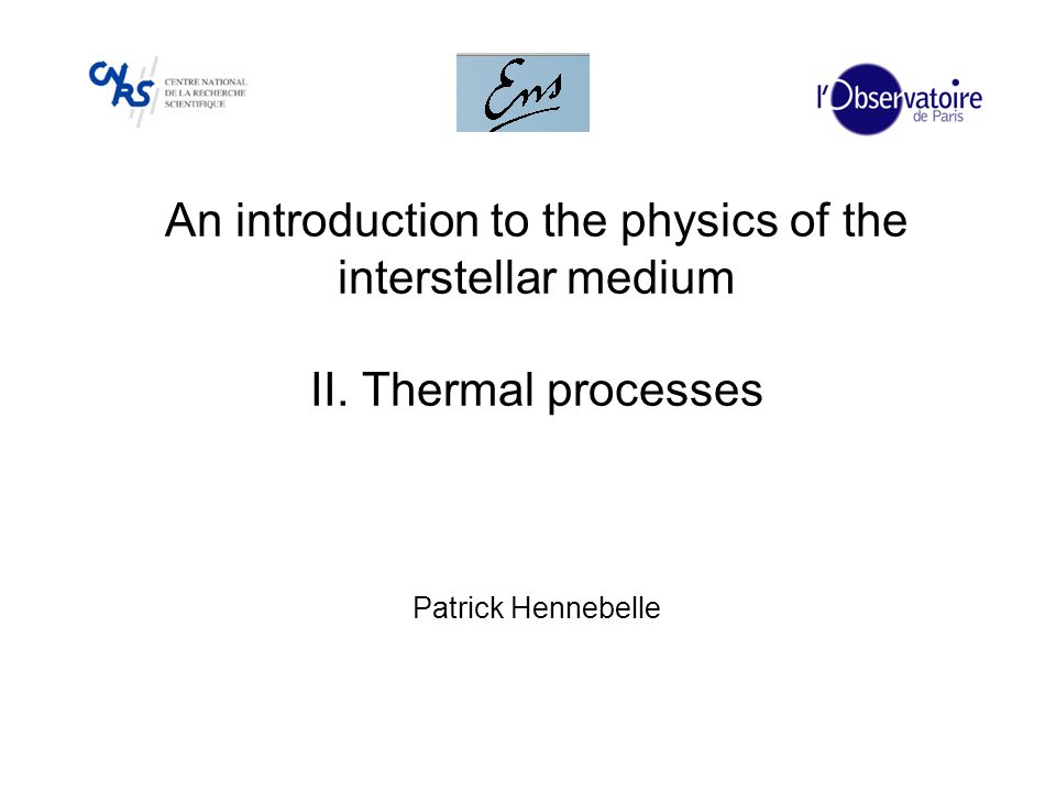 An introduction to the physics of the interstellar medium II. Thermal processes Patrick Hennebelle