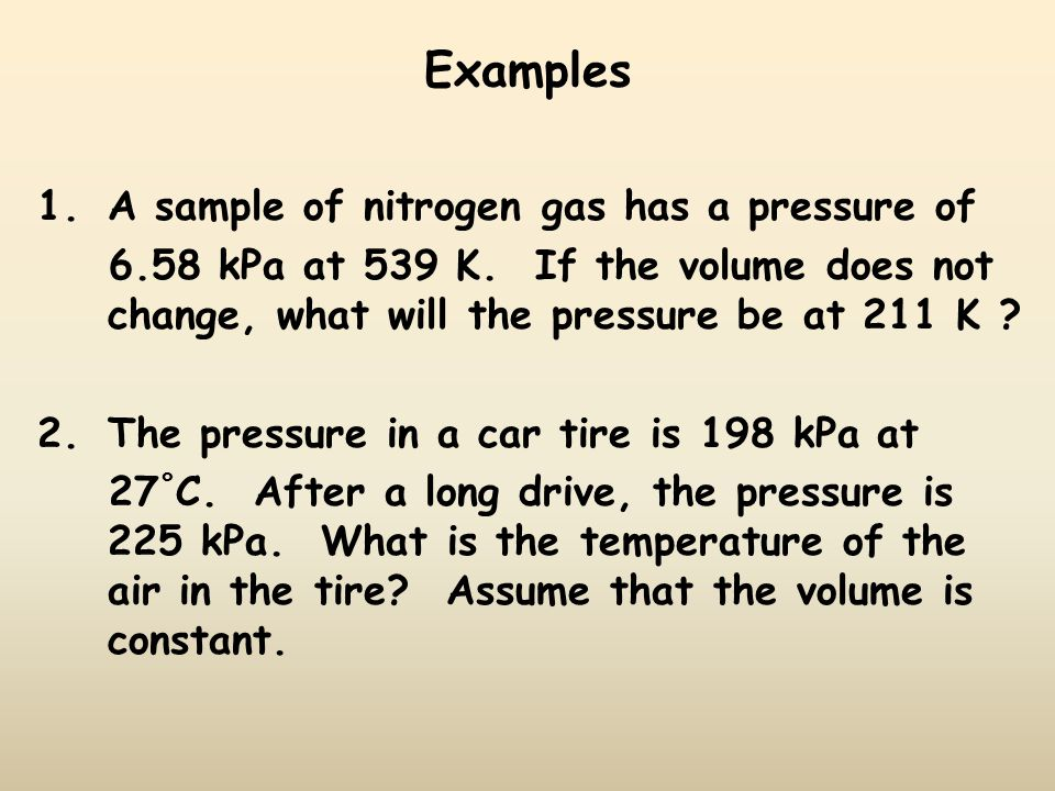 Examples 1.A sample of nitrogen gas has a pressure of 6.58 kPa at 539 K.