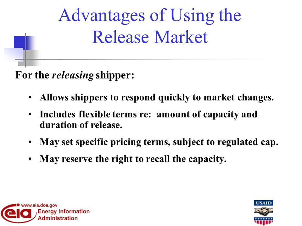 Advantages of Using the Release Market For the releasing shipper: Allows shippers to respond quickly to market changes.