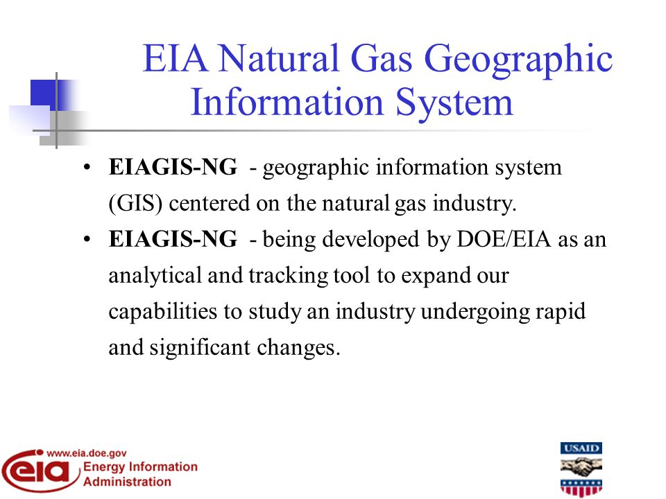 EIA Natural Gas Geographic Information System EIAGIS-NG - geographic information system (GIS) centered on the natural gas industry.