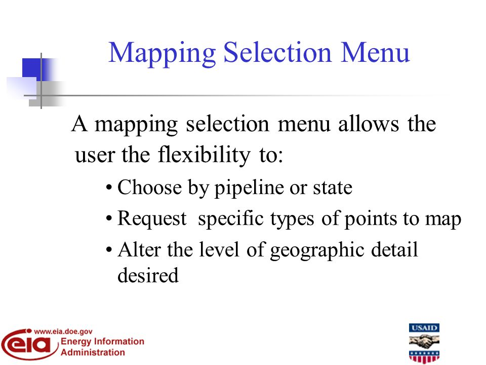 Mapping Selection Menu A mapping selection menu allows the user the flexibility to: Choose by pipeline or state Request specific types of points to map Alter the level of geographic detail desired