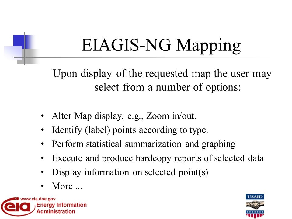 EIAGIS-NG Mapping Upon display of the requested map the user may select from a number of options: Alter Map display, e.g., Zoom in/out.