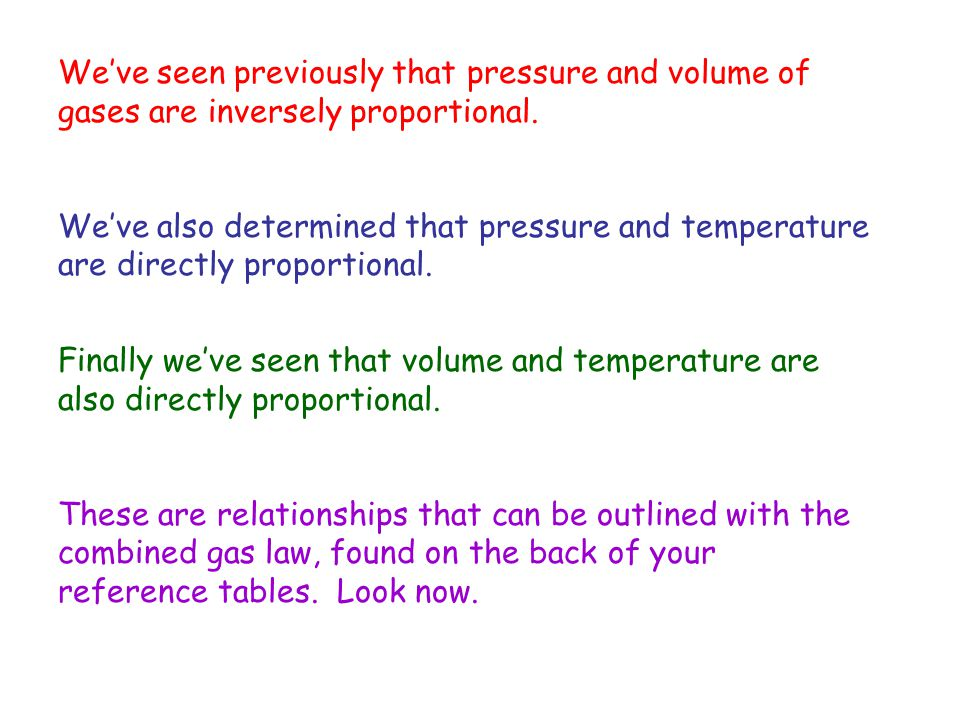 Weve seen previously that pressure and volume of gases are inversely proportional. Weve also determined that pressure and temperature are directly pro