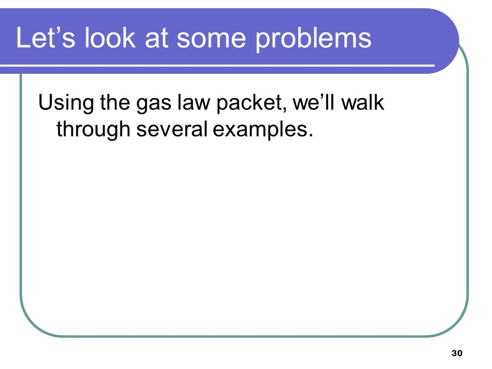 29 Gas Laws- Gay Lussacs Law- Volume remains constant Pressure is directly proportional to Kelvin temp. P1 = P2 T1T2