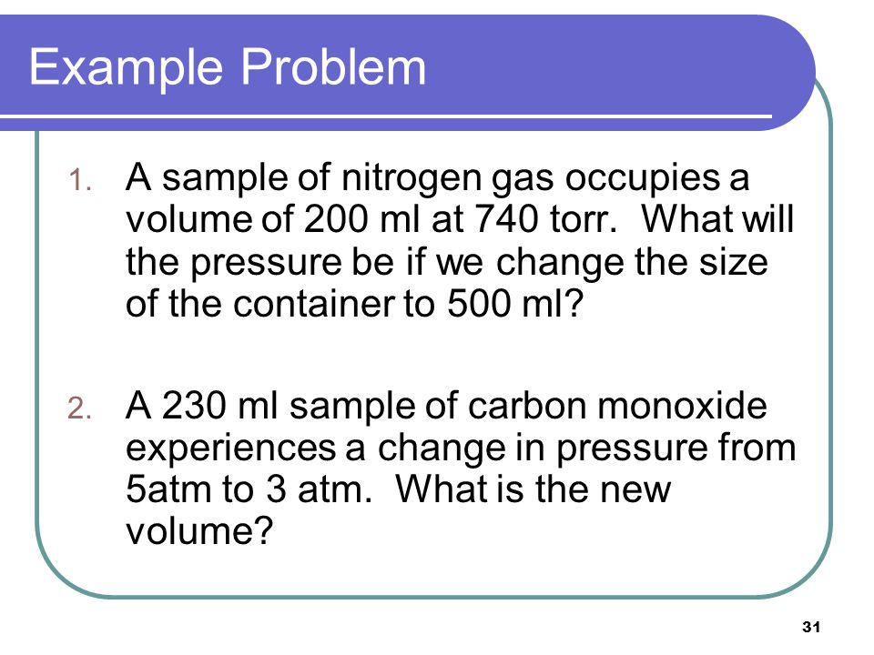 30 Lets look at some problems Using the gas law packet, well walk through several examples.