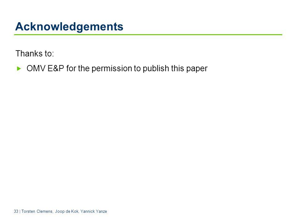 33 | Torsten Clemens, Joop de Kok, Yannick Yanze Acknowledgements Thanks to: OMV E&P for the permission to publish this paper