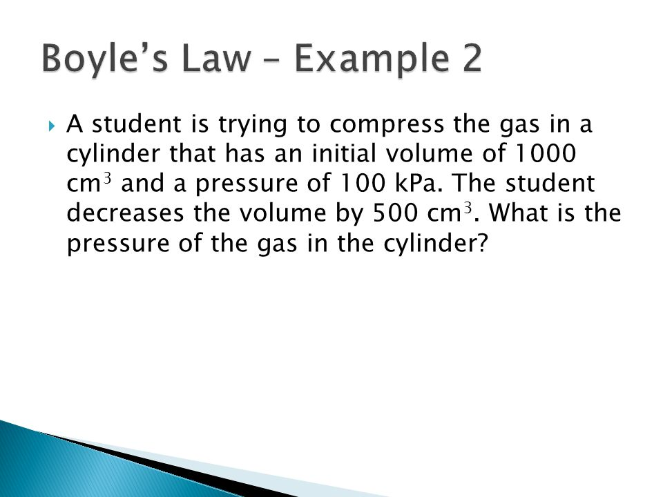 A student is trying to compress the gas in a cylinder that has an initial volume of 1000 cm 3 and a pressure of 100 kPa. The student decreases the vol