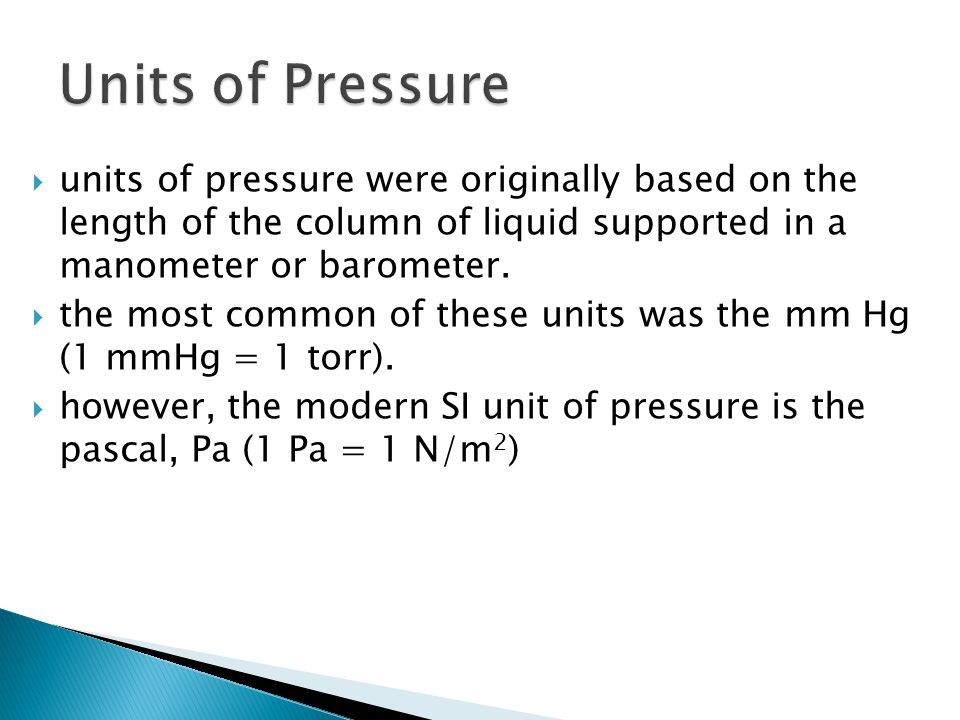 units of pressure were originally based on the length of the column of liquid supported in a manometer or barometer. the most common of these units wa