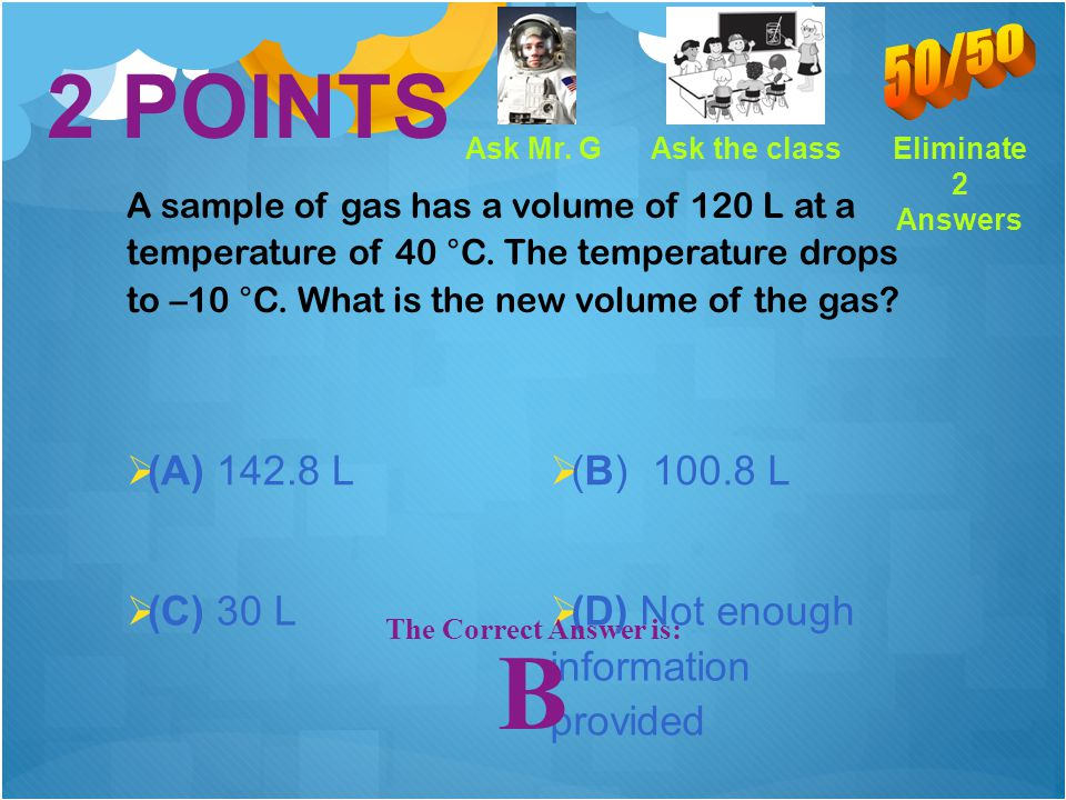 What is Charles's Law? 1 POINT Ask the classEliminate 2 Answers Ask Mr. G Charless law: For a given sample of gas at a certain pressure, the volume of